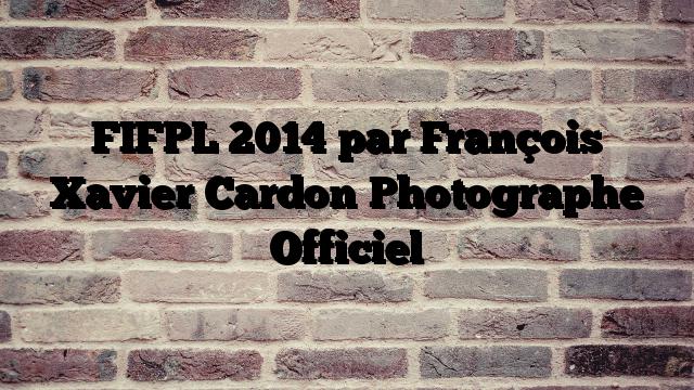FIFPL 2014 par François Xavier Cardon  Photographe Officiel