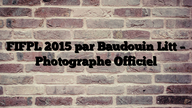 FIFPL 2015 par Baudouin Litt – Photographe Officiel